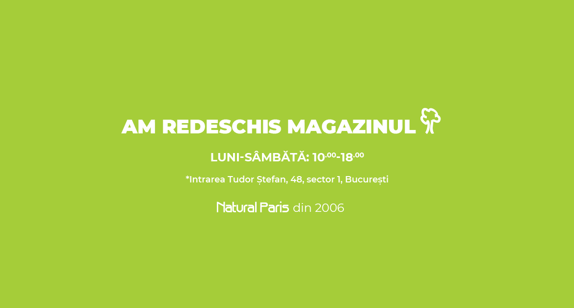 AM REDESCHIS MAGAZINUL NATURAL PARIS!